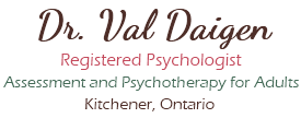 Dr. Val Daigen - Registered Psychologist, Assessment and Psychotherapy for Adults, Kitchener, Ontario